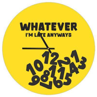 Часы настенные «Whatever I`m late anyways»